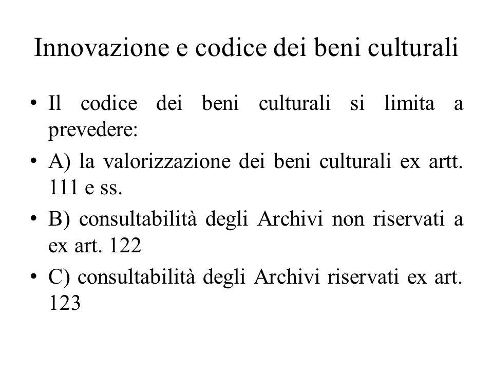 Innovazione e codice dei beni culturali Il codice dei beni culturali si limita a prevedere: A) la valorizzazione dei beni culturali ex artt. 111 e ss.