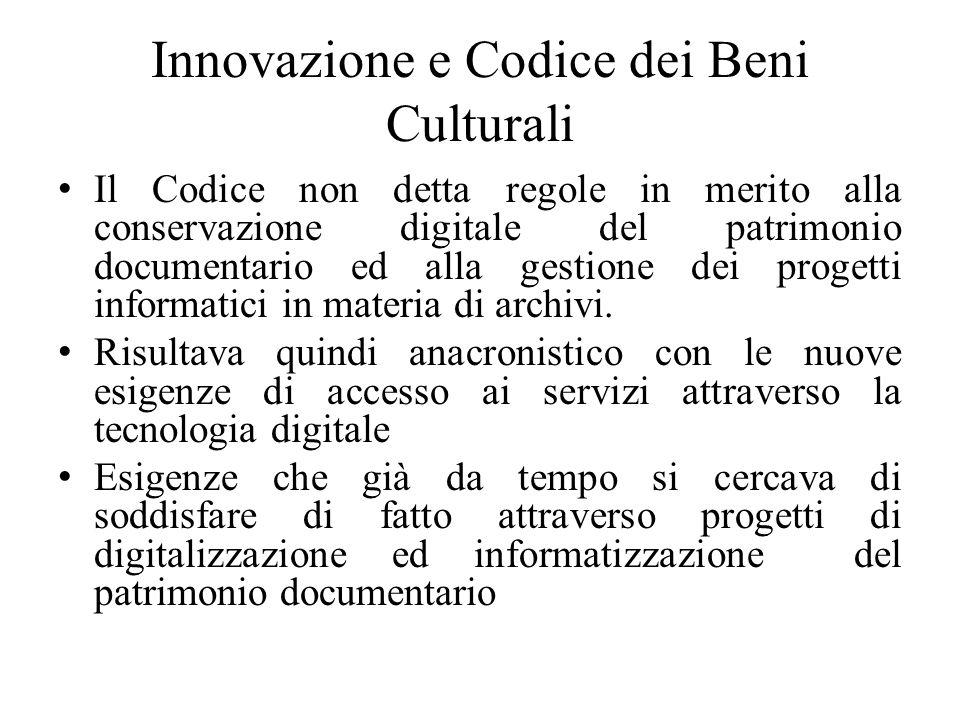 Innovazione e Codice dei Beni Culturali Il Codice non detta regole in merito alla conservazione digitale del patrimonio documentario ed alla gestione