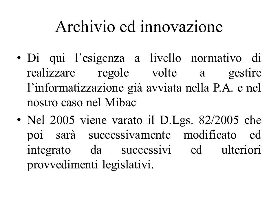 Archivio ed innovazione Di qui lesigenza a livello normativo di realizzare regole volte a gestire linformatizzazione già avviata nella P.A. e nel nost