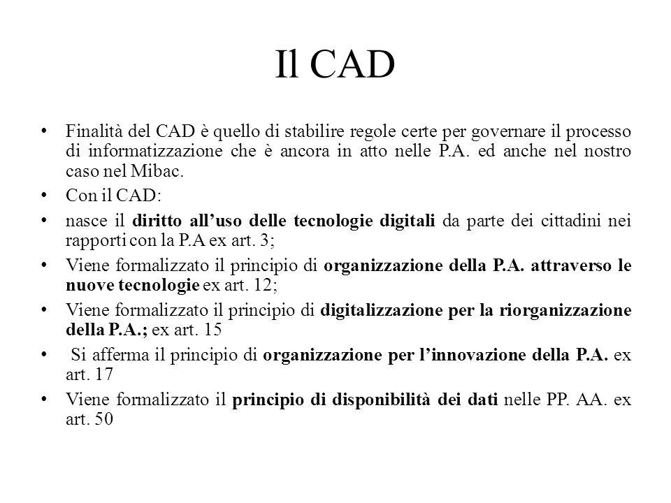 Il CAD Finalità del CAD è quello di stabilire regole certe per governare il processo di informatizzazione che è ancora in atto nelle P.A. ed anche nel