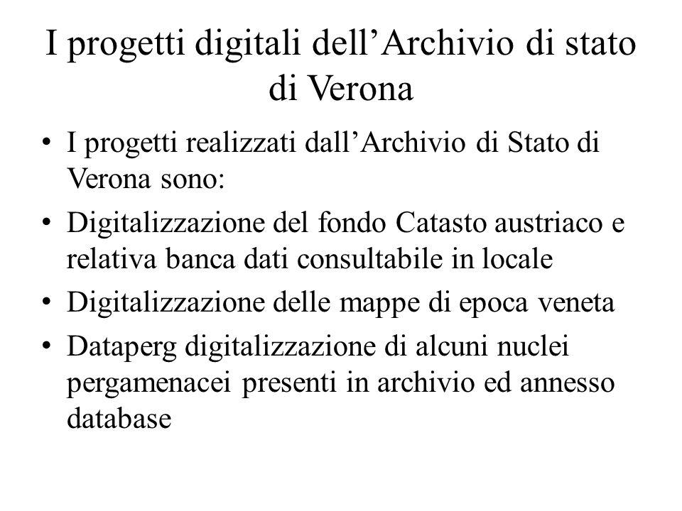 I progetti digitali dellArchivio di stato di Verona I progetti realizzati dallArchivio di Stato di Verona sono: Digitalizzazione del fondo Catasto aus