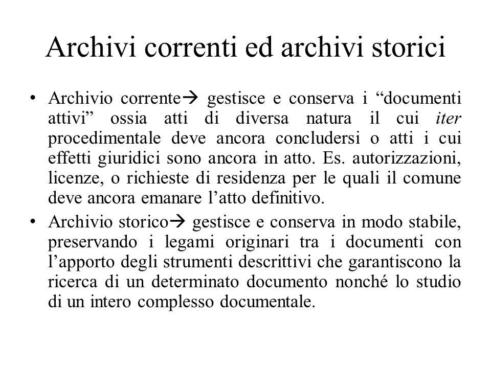 Archivi correnti ed archivi storici Archivio corrente gestisce e conserva i documenti attivi ossia atti di diversa natura il cui iter procedimentale d