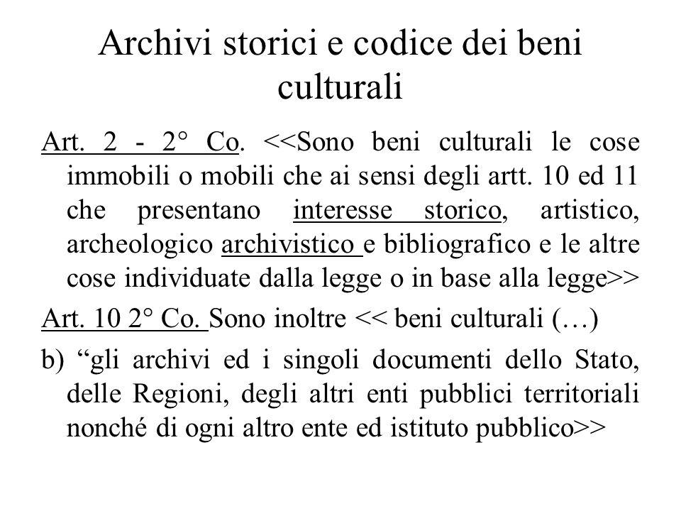 Archivi storici e codice dei beni culturali Art. 2 - 2° Co. > Art. 10 2° Co. Sono inoltre << beni culturali (…) b) gli archivi ed i singoli documenti