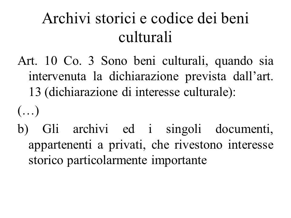 Archivi storici e codice dei beni culturali Art. 10 Co. 3 Sono beni culturali, quando sia intervenuta la dichiarazione prevista dallart. 13 (dichiaraz