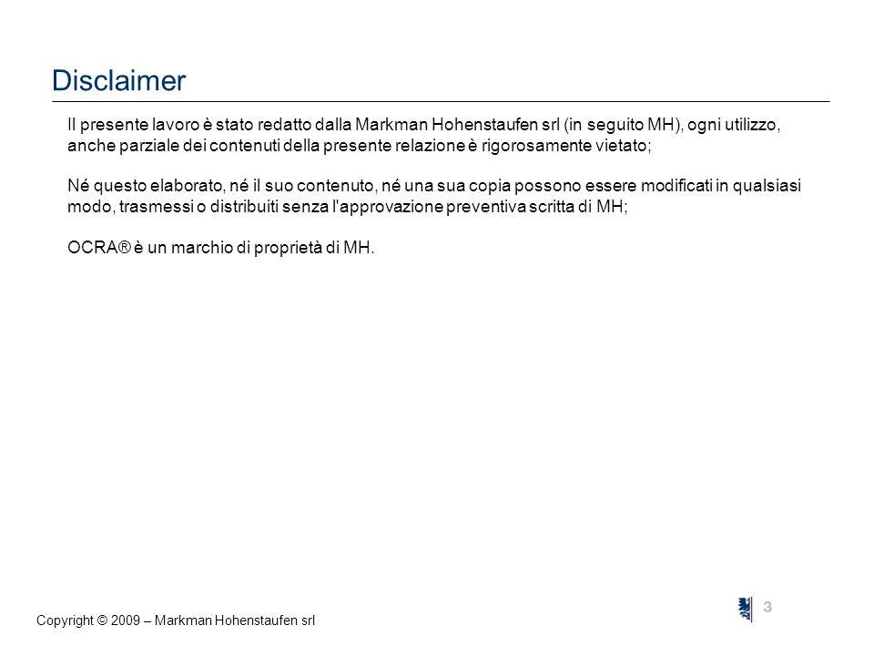 Copyright © 2009 – Markman Hohenstaufen srl 3 Disclaimer Il presente lavoro è stato redatto dalla Markman Hohenstaufen srl (in seguito MH), ogni utilizzo, anche parziale dei contenuti della presente relazione è rigorosamente vietato; Né questo elaborato, né il suo contenuto, né una sua copia possono essere modificati in qualsiasi modo, trasmessi o distribuiti senza l approvazione preventiva scritta di MH; OCRA® è un marchio di proprietà di MH.