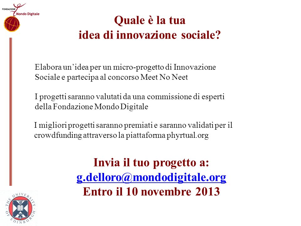 Quale è la tua idea di innovazione sociale? Elabora unidea per un micro-progetto di Innovazione Sociale e partecipa al concorso Meet No Neet Invia il