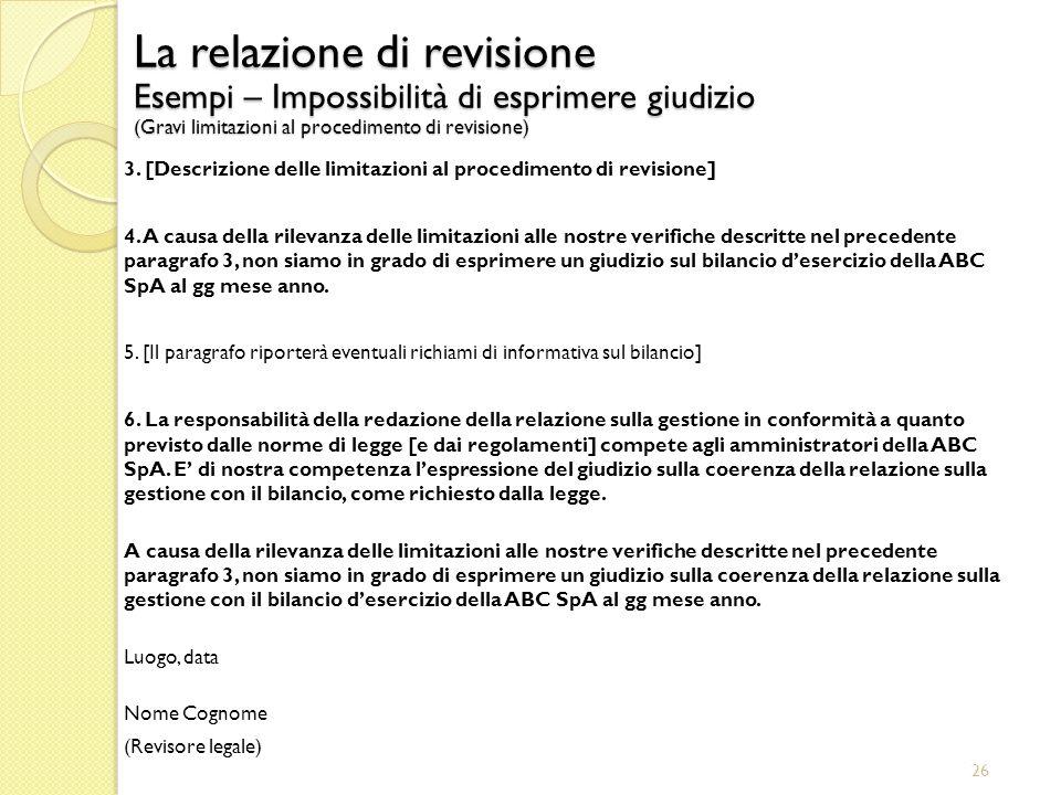 26 3. [Descrizione delle limitazioni al procedimento di revisione] 4. A causa della rilevanza delle limitazioni alle nostre verifiche descritte nel pr