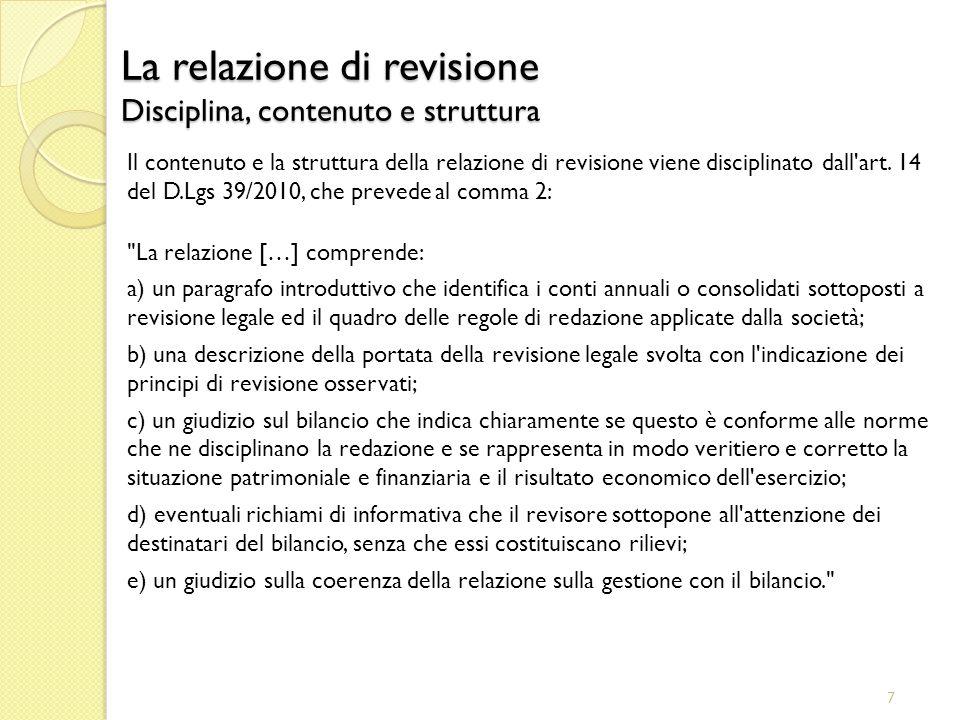 7 La relazione di revisione Disciplina, contenuto e struttura Il contenuto e la struttura della relazione di revisione viene disciplinato dall art.
