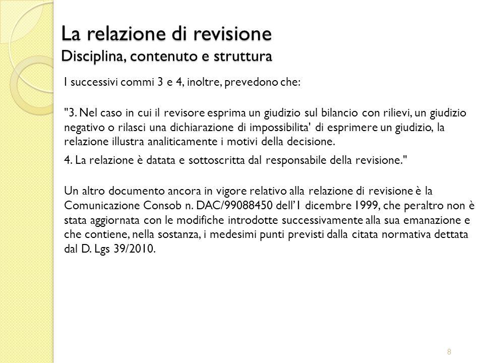 8 La relazione di revisione Disciplina, contenuto e struttura I successivi commi 3 e 4, inoltre, prevedono che: 3.