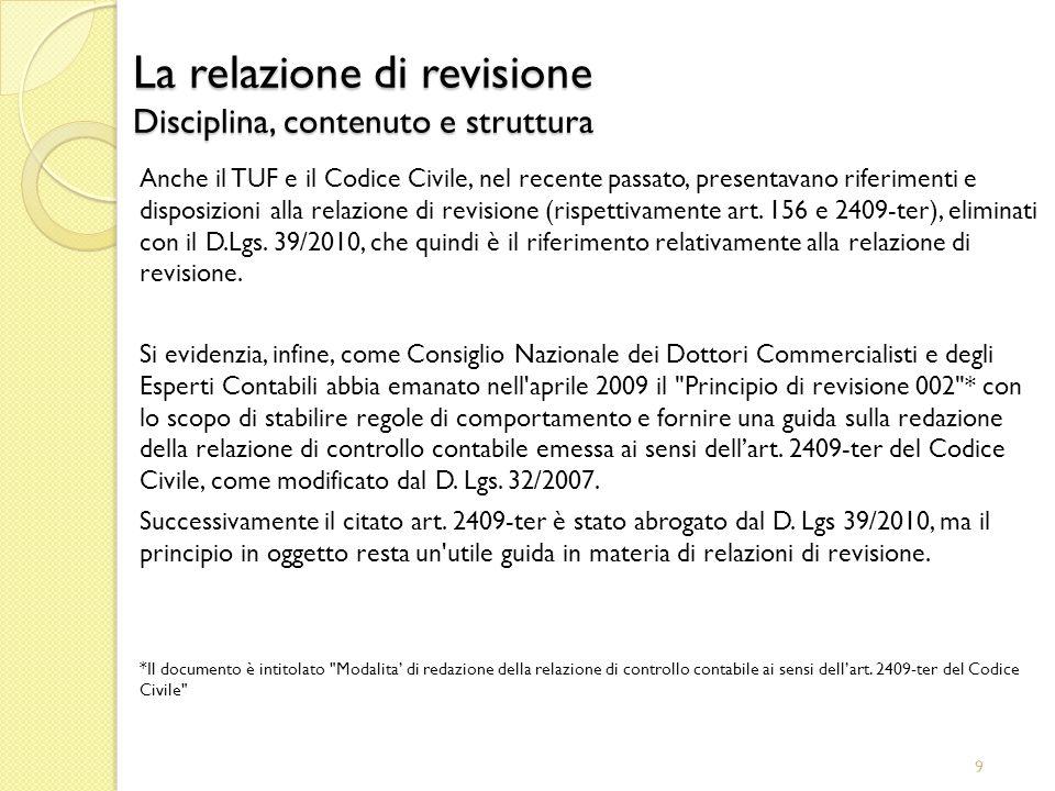 9 La relazione di revisione Disciplina, contenuto e struttura Anche il TUF e il Codice Civile, nel recente passato, presentavano riferimenti e disposi
