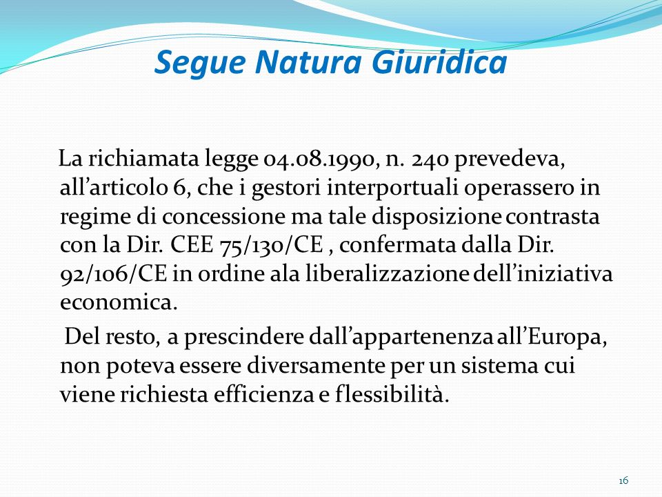 Segue Natura Giuridica La richiamata legge 04.08.1990, n. 240 prevedeva, allarticolo 6, che i gestori interportuali operassero in regime di concession