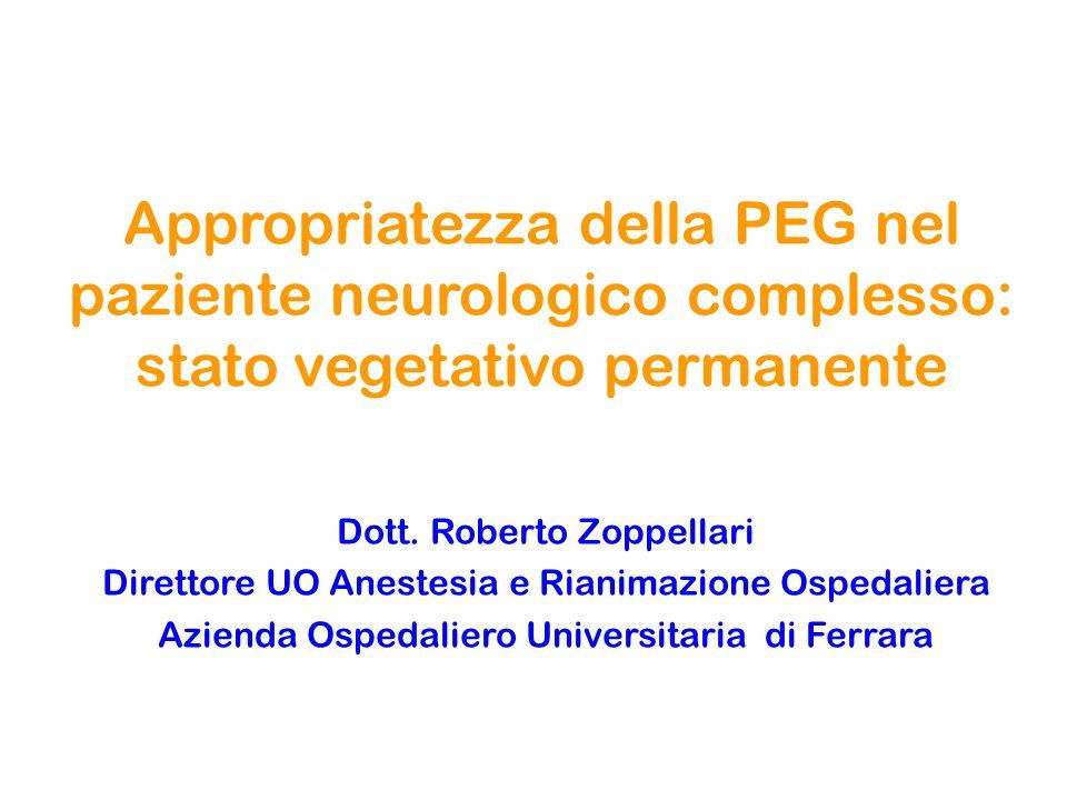 Appropriatezza della PEG nel paziente neurologico complesso: stato vegetativo permanente Dott. Roberto Zoppellari Direttore UO Anestesia e Rianimazion