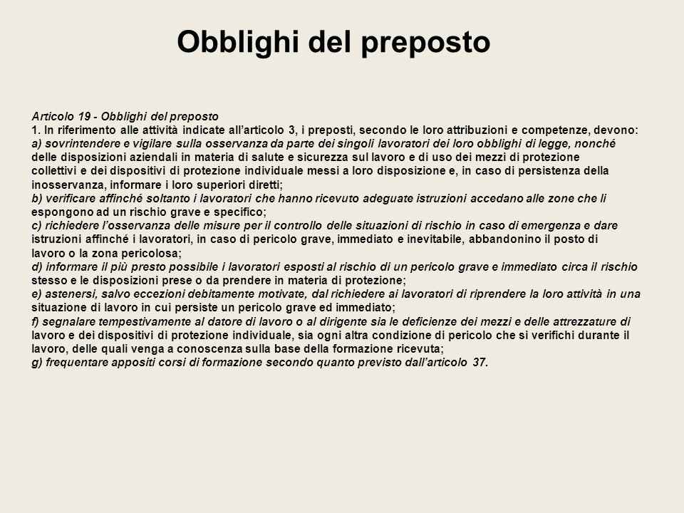 Obblighi del preposto Articolo 19 - Obblighi del preposto 1. In riferimento alle attività indicate allarticolo 3, i preposti, secondo le loro attribuz