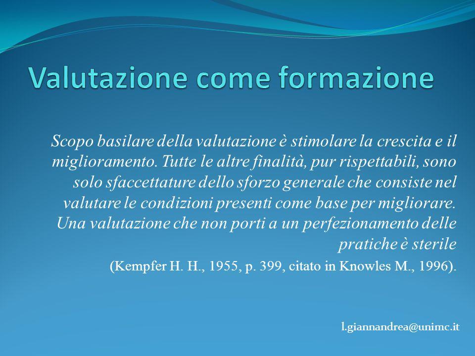 l.giannandrea@unimc.it Scopo basilare della valutazione è stimolare la crescita e il miglioramento. Tutte le altre finalità, pur rispettabili, sono so