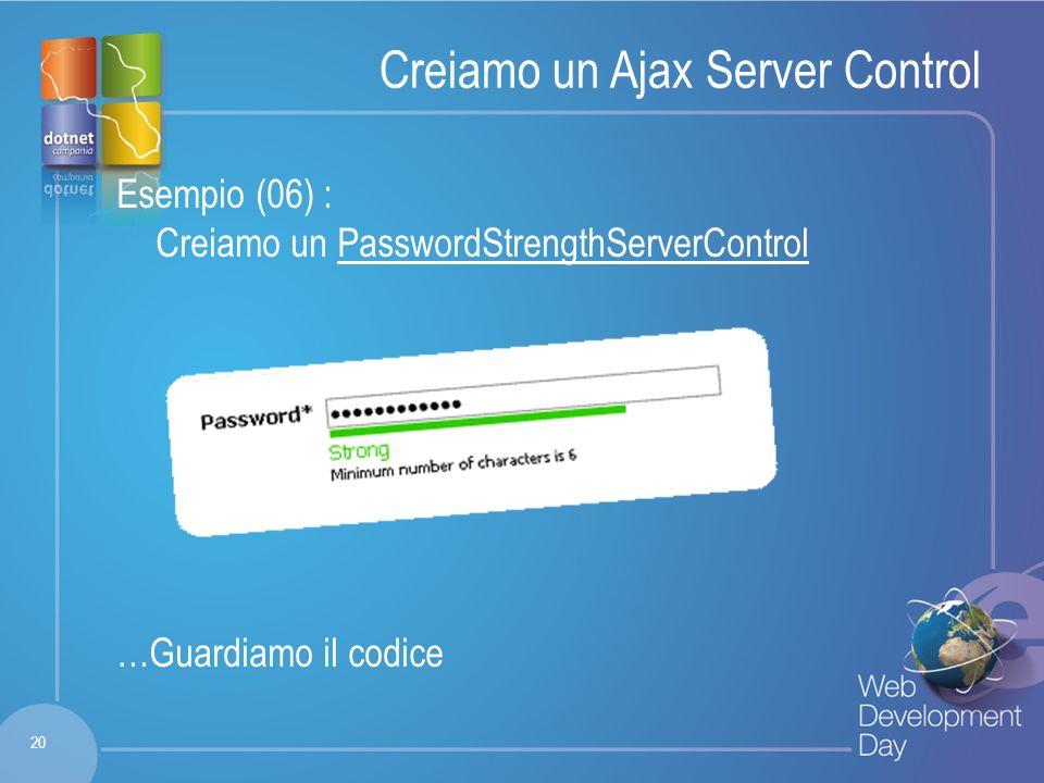 Fare clic per modificare lo stile del titolo Fare clic per modificare stili del testo dello schema – Secondo livello Terzo livello – Quarto livello » Quinto livello Creiamo un Ajax Server Control Esempio (06) : Creiamo un PasswordStrengthServerControl …Guardiamo il codice 20