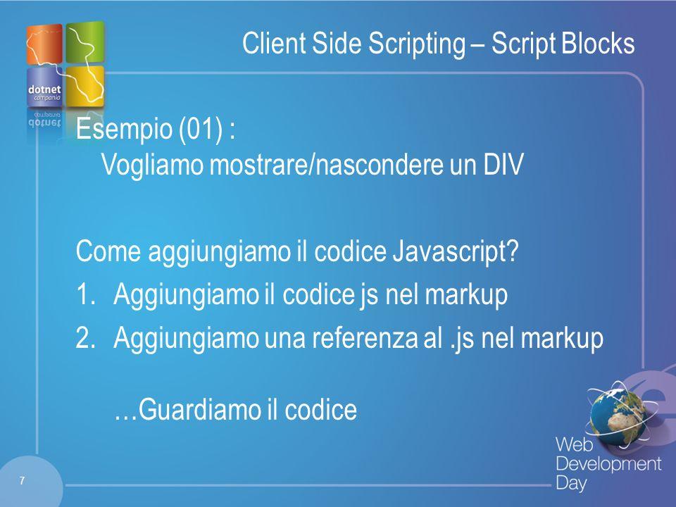 Fare clic per modificare lo stile del titolo Fare clic per modificare stili del testo dello schema – Secondo livello Terzo livello – Quarto livello » Quinto livello Client Side Scripting – Script Blocks Esempio (01) : Vogliamo mostrare/nascondere un DIV Come aggiungiamo il codice Javascript.