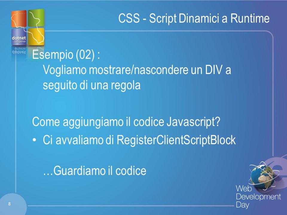 Fare clic per modificare lo stile del titolo Fare clic per modificare stili del testo dello schema – Secondo livello Terzo livello – Quarto livello » Quinto livello CSS – Script Manager Esempio (03) : Vogliamo mostrare/nascondere un DIV Come aggiungiamo il codice Javascript.