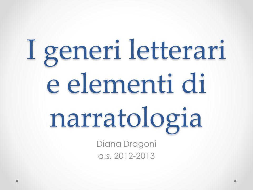 I generi letterari e elementi di narratologia Diana Dragoni a.s. 2012-2013