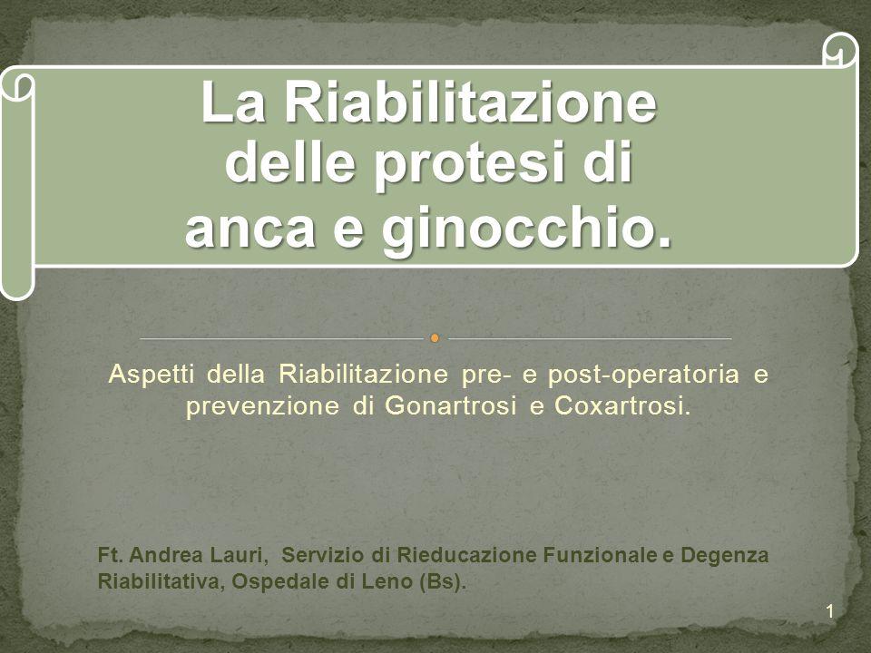 La Riabilitazione delle protesi di anca e ginocchio. Aspetti della Riabilitazione pre- e post-operatoria e prevenzione di Gonartrosi e Coxartrosi. Ft.