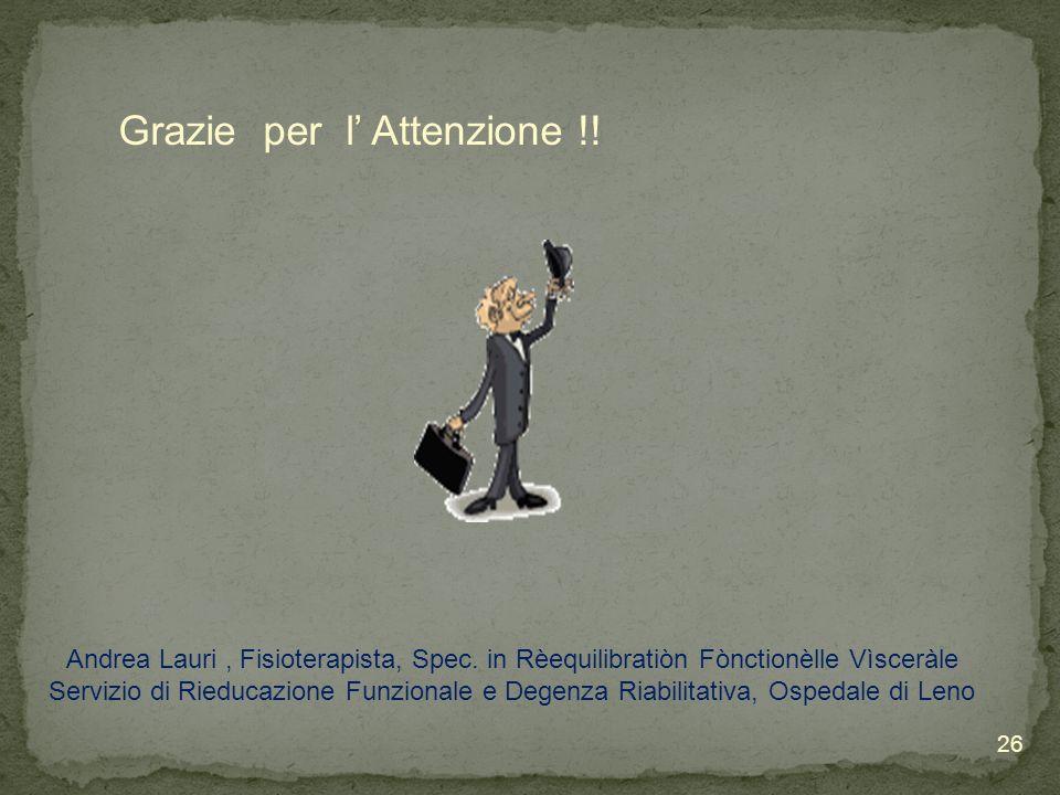 Grazie per l Attenzione !! Andrea Lauri, Fisioterapista, Spec. in Rèequilibratiòn Fònctionèlle Vìsceràle Servizio di Rieducazione Funzionale e Degenza