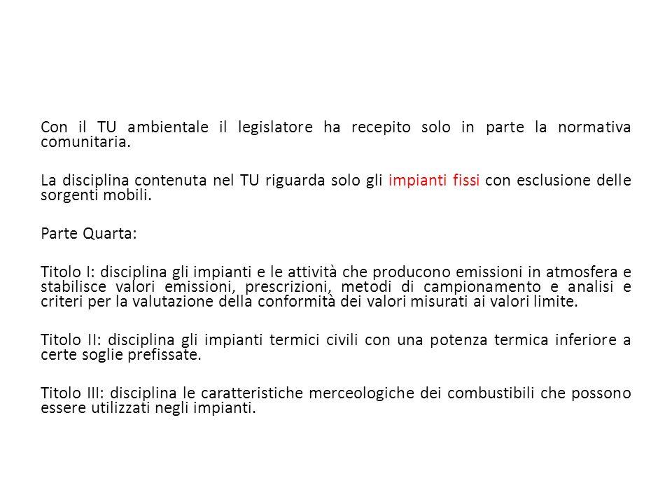 Con il TU ambientale il legislatore ha recepito solo in parte la normativa comunitaria. La disciplina contenuta nel TU riguarda solo gli impianti fiss