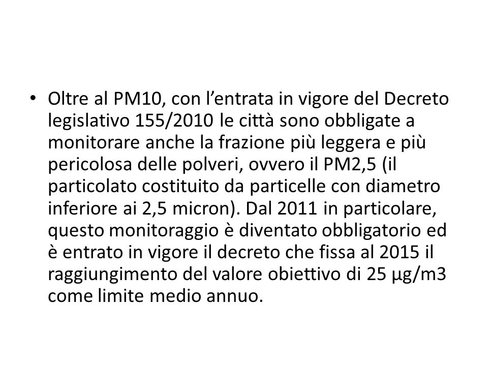 Oltre al PM10, con lentrata in vigore del Decreto legislativo 155/2010 le città sono obbligate a monitorare anche la frazione più leggera e più perico