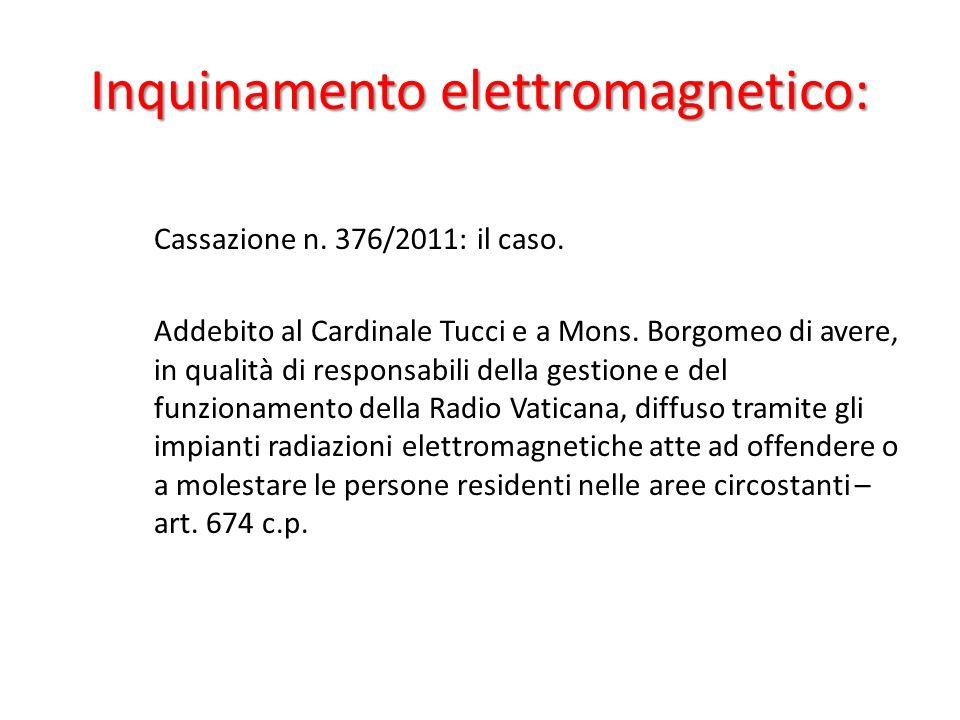 Inquinamento elettromagnetico: Cassazione n. 376/2011: il caso. Addebito al Cardinale Tucci e a Mons. Borgomeo di avere, in qualità di responsabili de