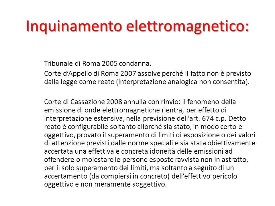 Inquinamento elettromagnetico: Tribunale di Roma 2005 condanna. Corte dAppello di Roma 2007 assolve perché il fatto non è previsto dalla legge come re