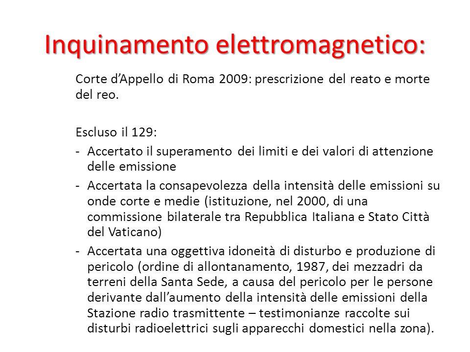 Inquinamento elettromagnetico: Corte dAppello di Roma 2009: prescrizione del reato e morte del reo. Escluso il 129: -Accertato il superamento dei limi