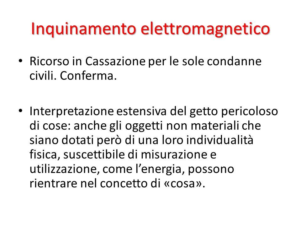 Inquinamento elettromagnetico Ricorso in Cassazione per le sole condanne civili. Conferma. Interpretazione estensiva del getto pericoloso di cose: anc