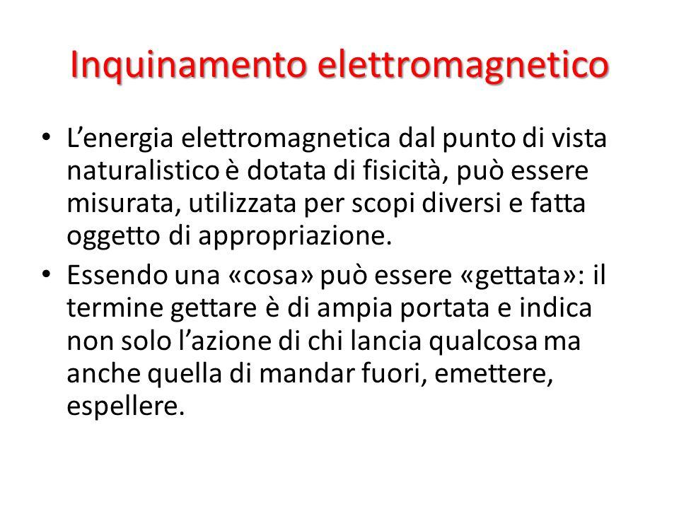 Inquinamento elettromagnetico Lenergia elettromagnetica dal punto di vista naturalistico è dotata di fisicità, può essere misurata, utilizzata per sco