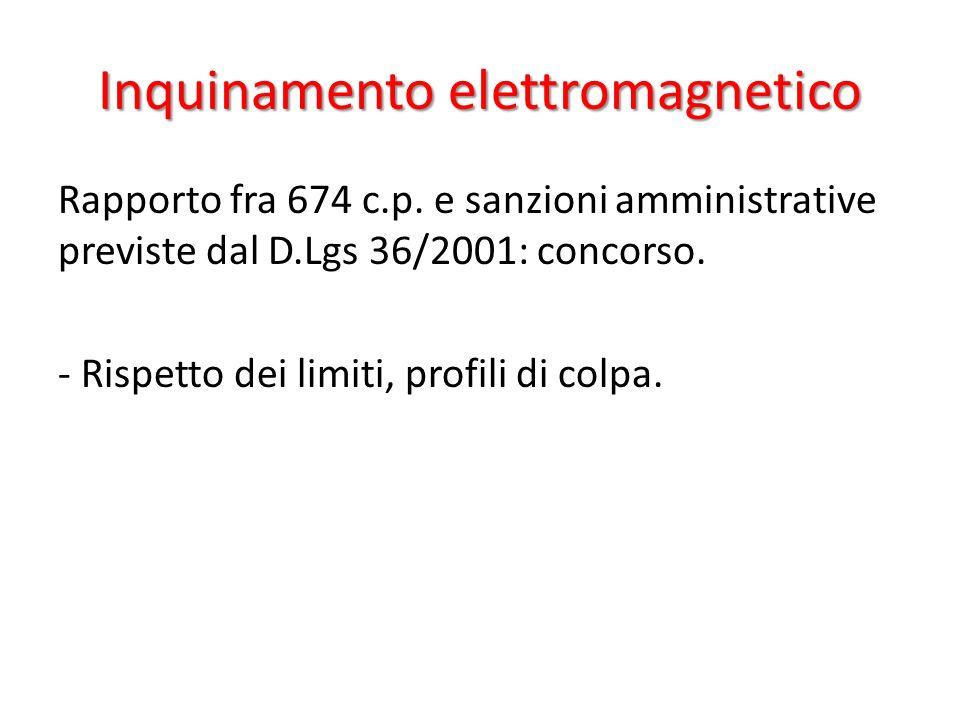 Inquinamento elettromagnetico Rapporto fra 674 c.p. e sanzioni amministrative previste dal D.Lgs 36/2001: concorso. - Rispetto dei limiti, profili di