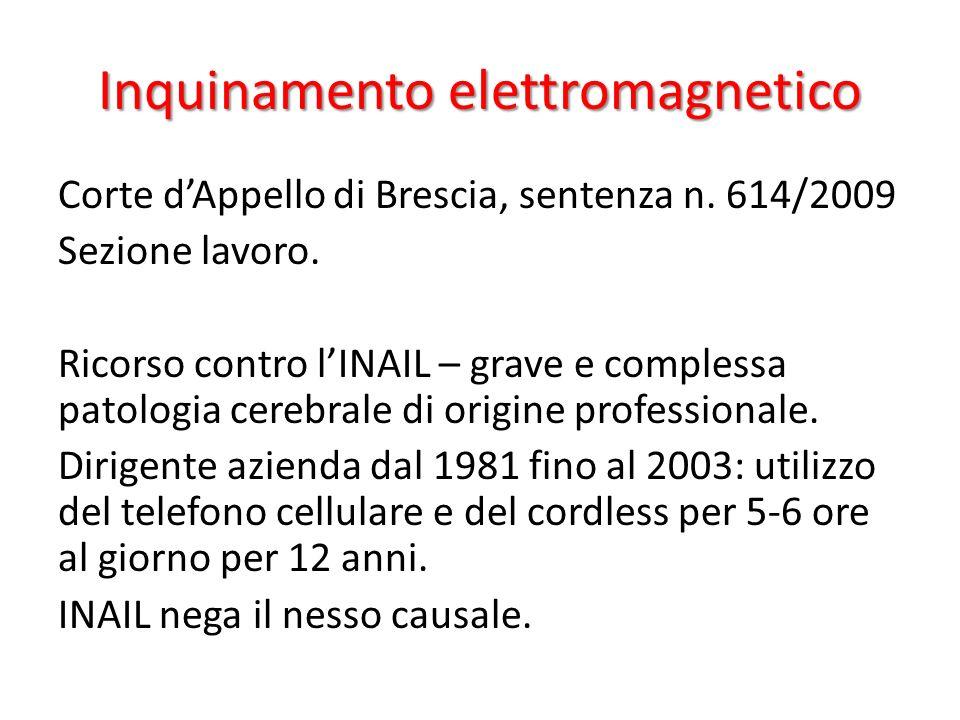 Inquinamento elettromagnetico Corte dAppello di Brescia, sentenza n. 614/2009 Sezione lavoro. Ricorso contro lINAIL – grave e complessa patologia cere