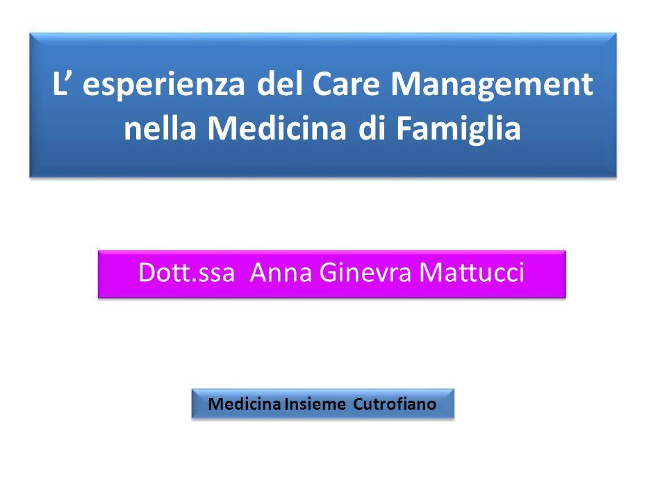 L esperienza del Care Management nella Medicina di Famiglia Dott.ssa Anna Ginevra Mattucci Medicina Insieme Cutrofiano