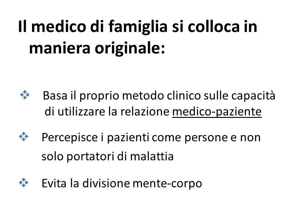 Il medico di famiglia si colloca in maniera originale: Basa il proprio metodo clinico sulle capacità di utilizzare la relazione medico-paziente Percep