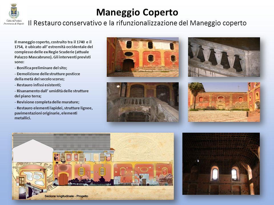 Maneggio Coperto Il Restauro conservativo e la rifunzionalizzazione del Maneggio coperto Il maneggio coperto, costruito tra il 1740 e il 1754, è ubica