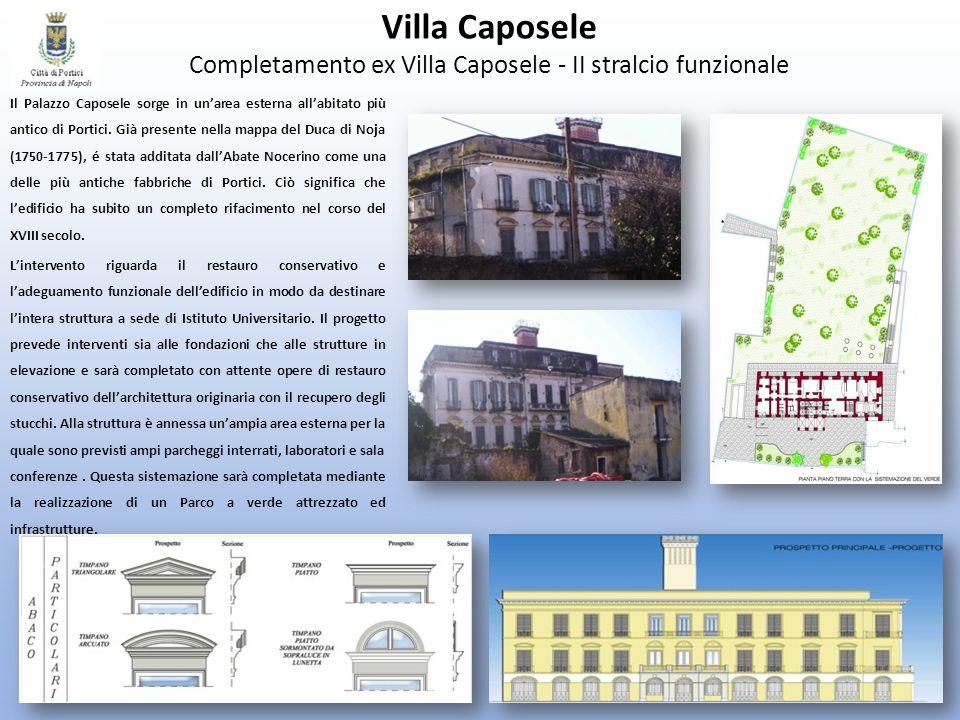 Villa Caposele Completamento ex Villa Caposele - II stralcio funzionale Il Palazzo Caposele sorge in unarea esterna allabitato più antico di Portici.