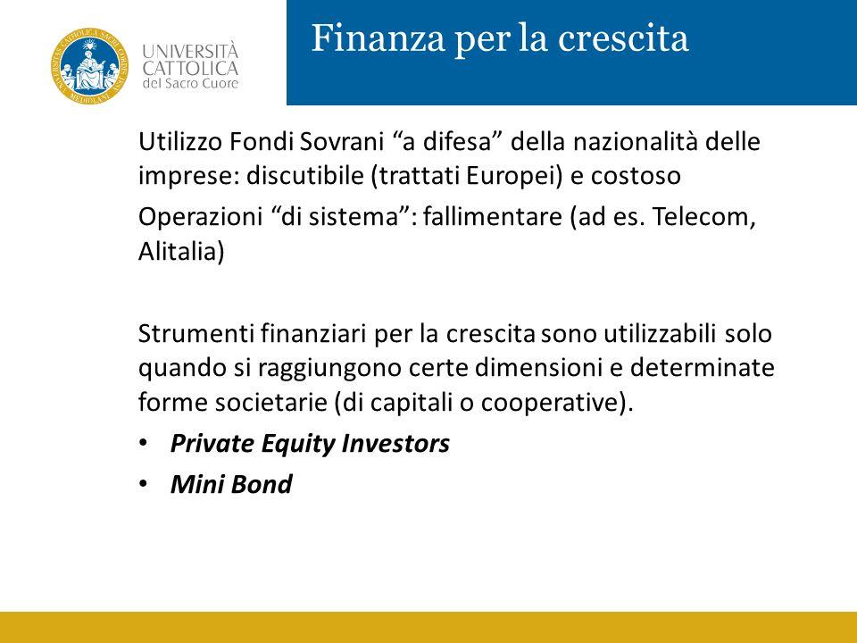 Finanza per la crescita Utilizzo Fondi Sovrani a difesa della nazionalità delle imprese: discutibile (trattati Europei) e costoso Operazioni di sistem