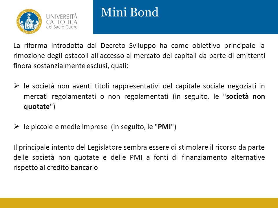 Mini Bond La riforma introdotta dal Decreto Sviluppo ha come obiettivo principale la rimozione degli ostacoli all'accesso al mercato dei capitali da p