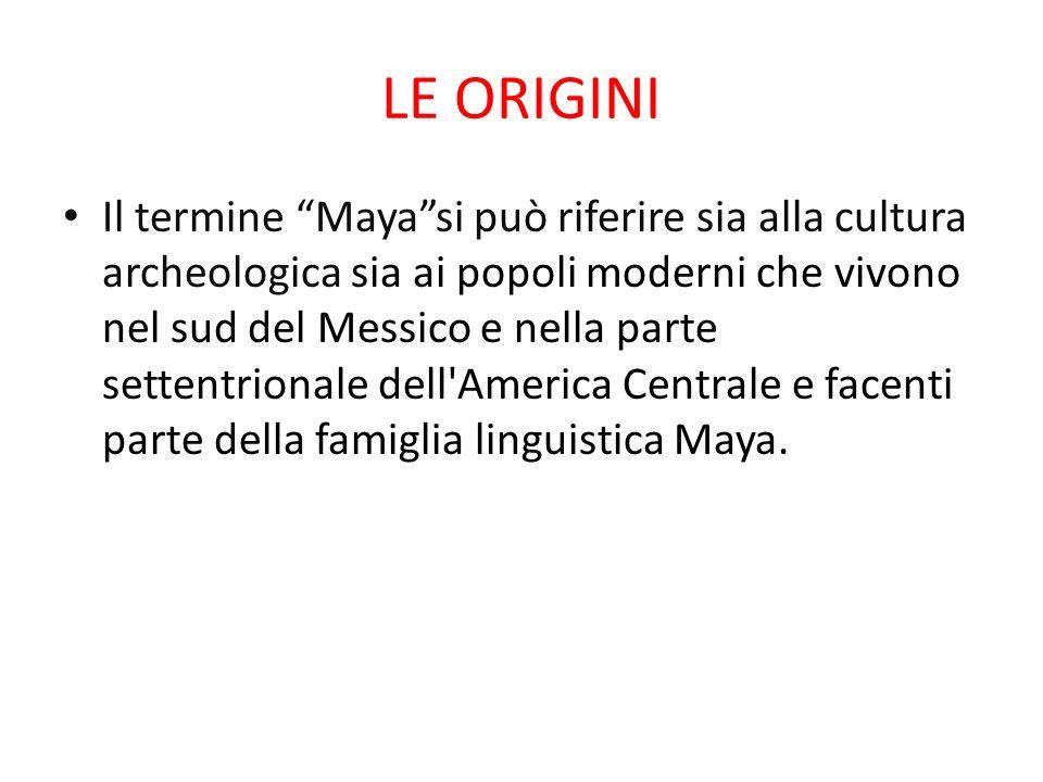 LE ORIGINI Il termine Mayasi può riferire sia alla cultura archeologica sia ai popoli moderni che vivono nel sud del Messico e nella parte settentrionale dell America Centrale e facenti parte della famiglia linguistica Maya.