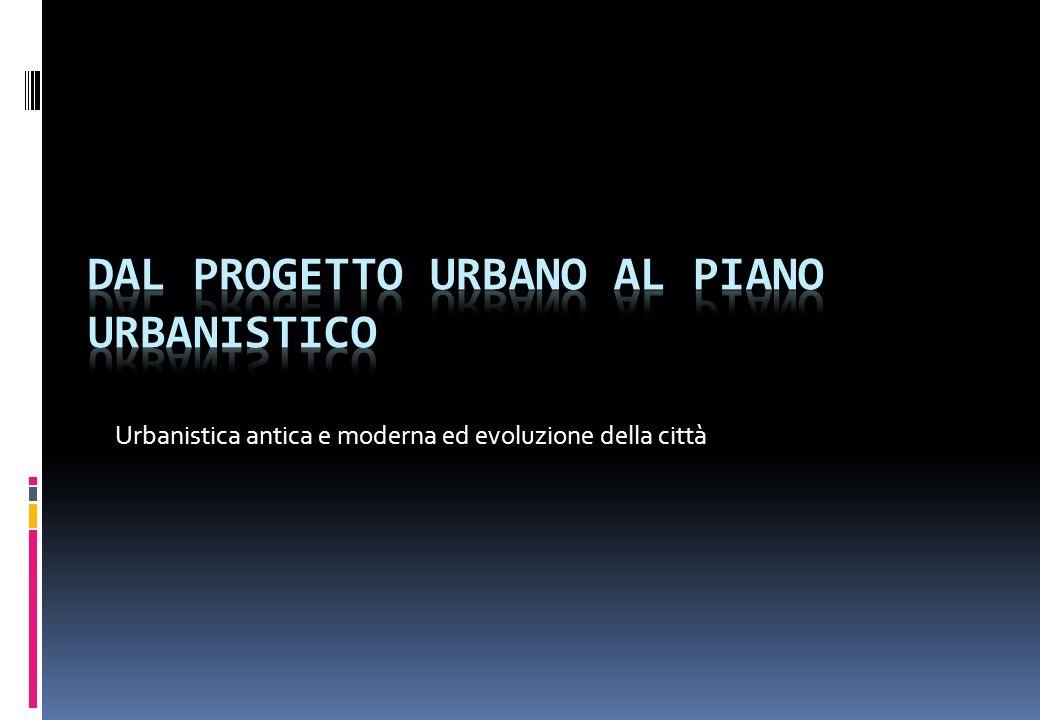 Urbanistica antica e moderna ed evoluzione della città