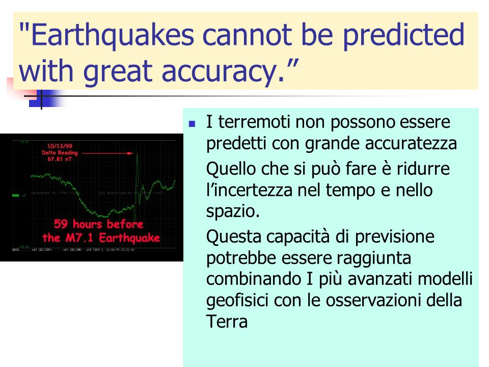 Earthquakes cannot be predicted with great accuracy.