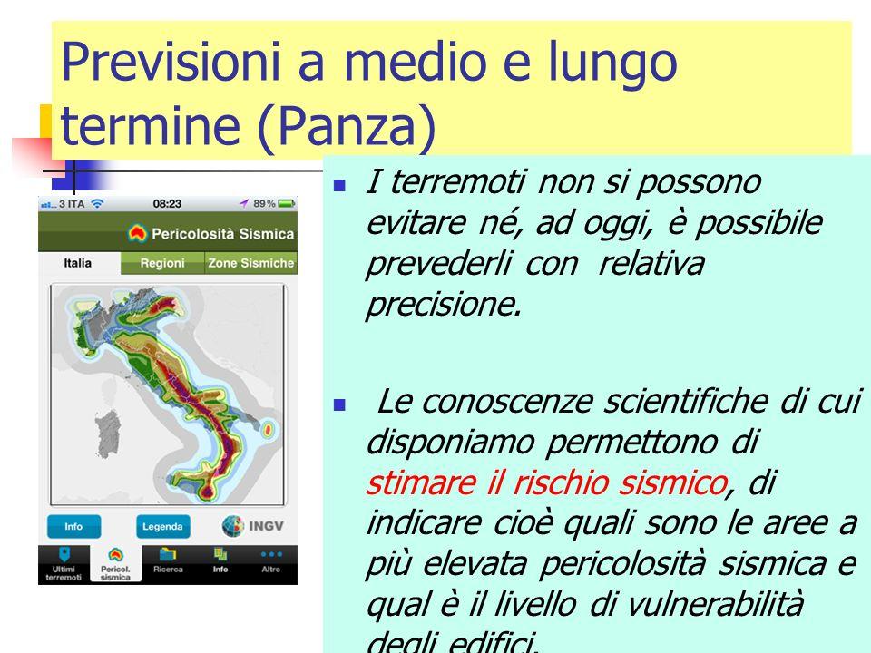 Previsioni a medio e lungo termine (Panza) I terremoti non si possono evitare né, ad oggi, è possibile prevederli con relativa precisione. Le conoscen