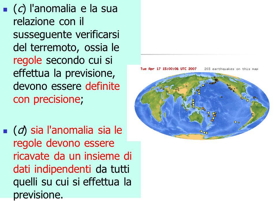(c) l'anomalia e la sua relazione con il susseguente verificarsi del terremoto, ossia le regole secondo cui si effettua la previsione, devono essere d