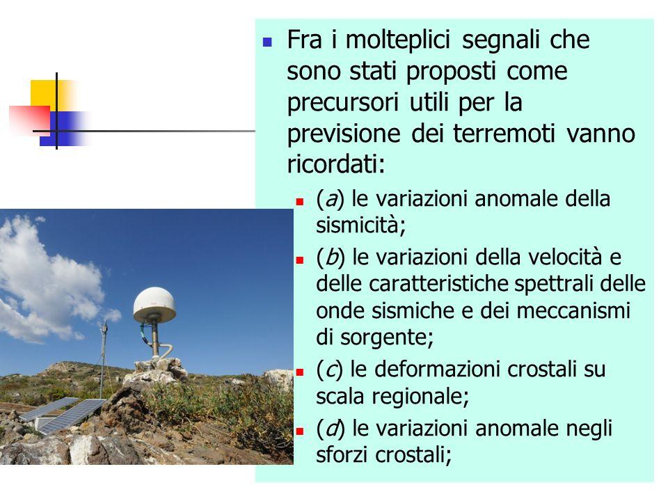 Fra i molteplici segnali che sono stati proposti come precursori utili per la previsione dei terremoti vanno ricordati: (a) le variazioni anomale dell