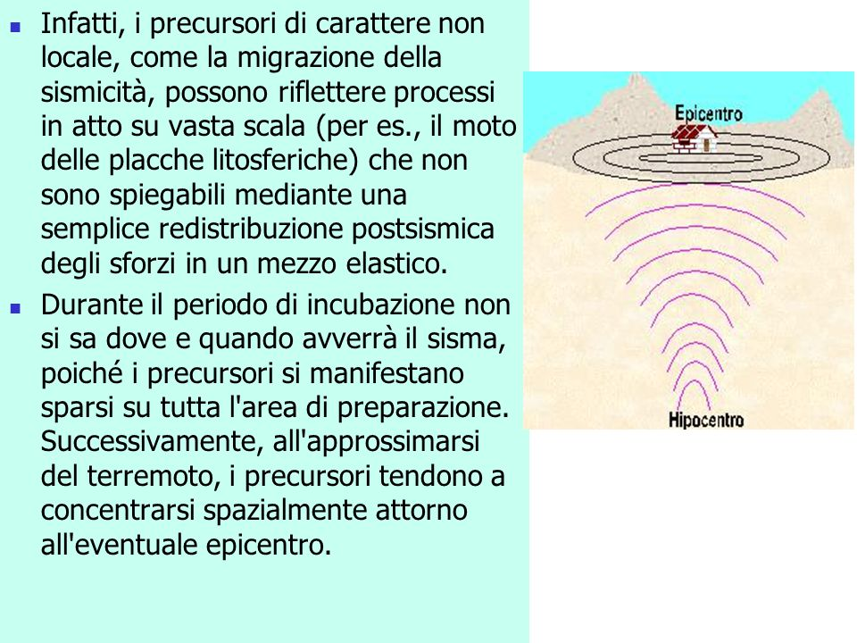 Infatti, i precursori di carattere non locale, come la migrazione della sismicità, possono riflettere processi in atto su vasta scala (per es., il mot