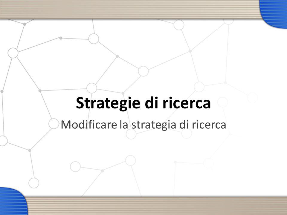 Strategie di ricerca Modificare la strategia di ricerca