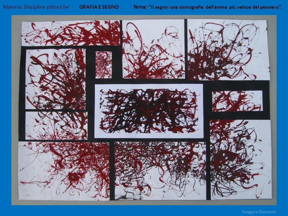 Materia: Discipline pittoriche GRAFIA E SEGNO Tema: Il segno: una sismografia dellanima più veloce del pensiero. Fongaro Giovanni