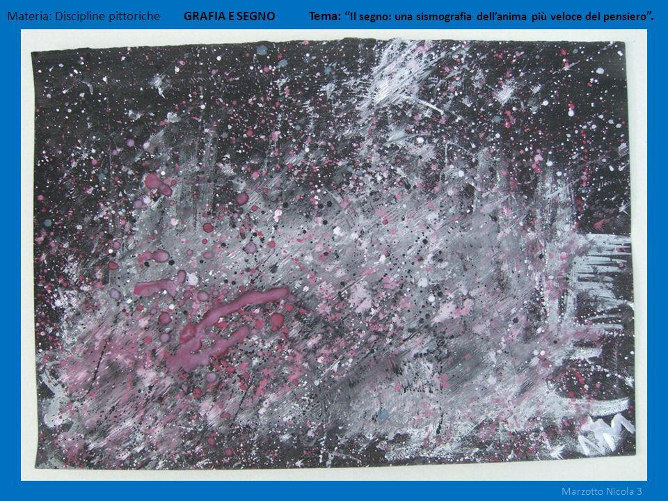 Materia: Discipline pittoriche GRAFIA E SEGNO Tema: Il segno: una sismografia dellanima più veloce del pensiero. Marzotto Nicola 3