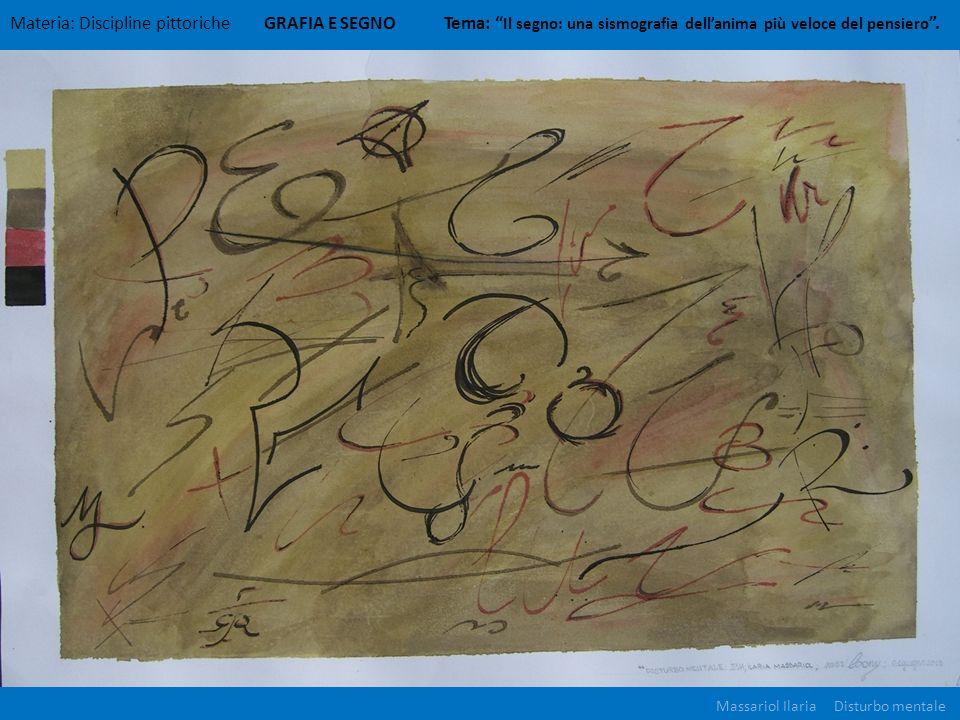 Materia: Discipline pittoriche GRAFIA E SEGNO Tema: Il segno: una sismografia dellanima più veloce del pensiero. Massariol Ilaria Disturbo mentale